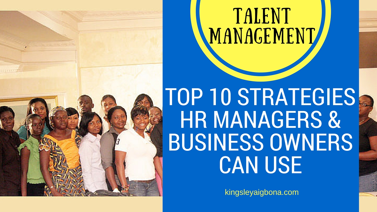 Talent Management : 10 Strategies HR Managers & Business Owners Can Use