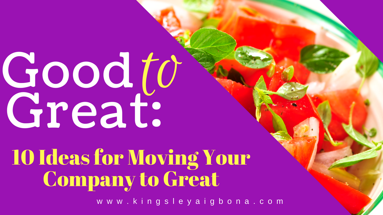 Good to Great: 10 Ideas for Moving Your Company to Great