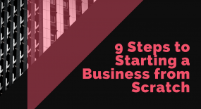 9 Steps to Starting a Business from Scratch