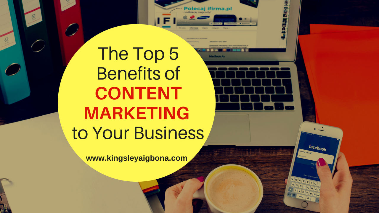 Top 5 Benefits of Content Marketing to Your Business