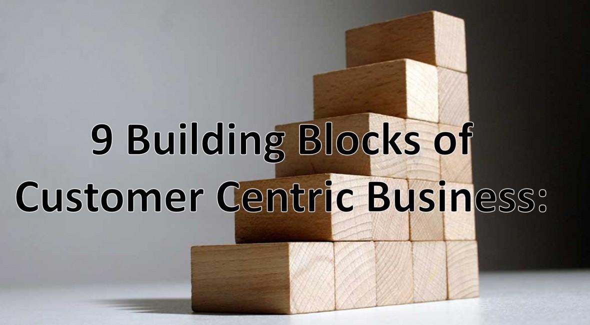 9 Building Blocks of customer centric business