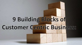 9 Building Blocks of customer centric business