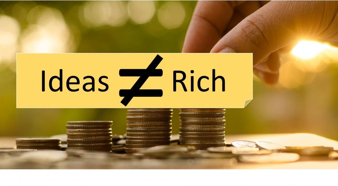 idea conversion - why idea will not make you rich