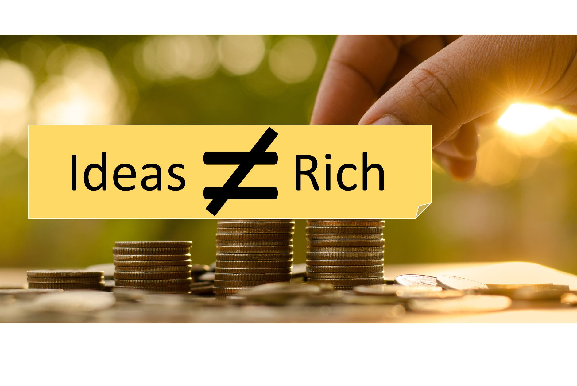 Idea Conversion: Why Ideas Will Not Make You Rich