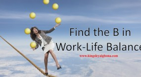 "Work-Life Balance: Finding The ""B"""
