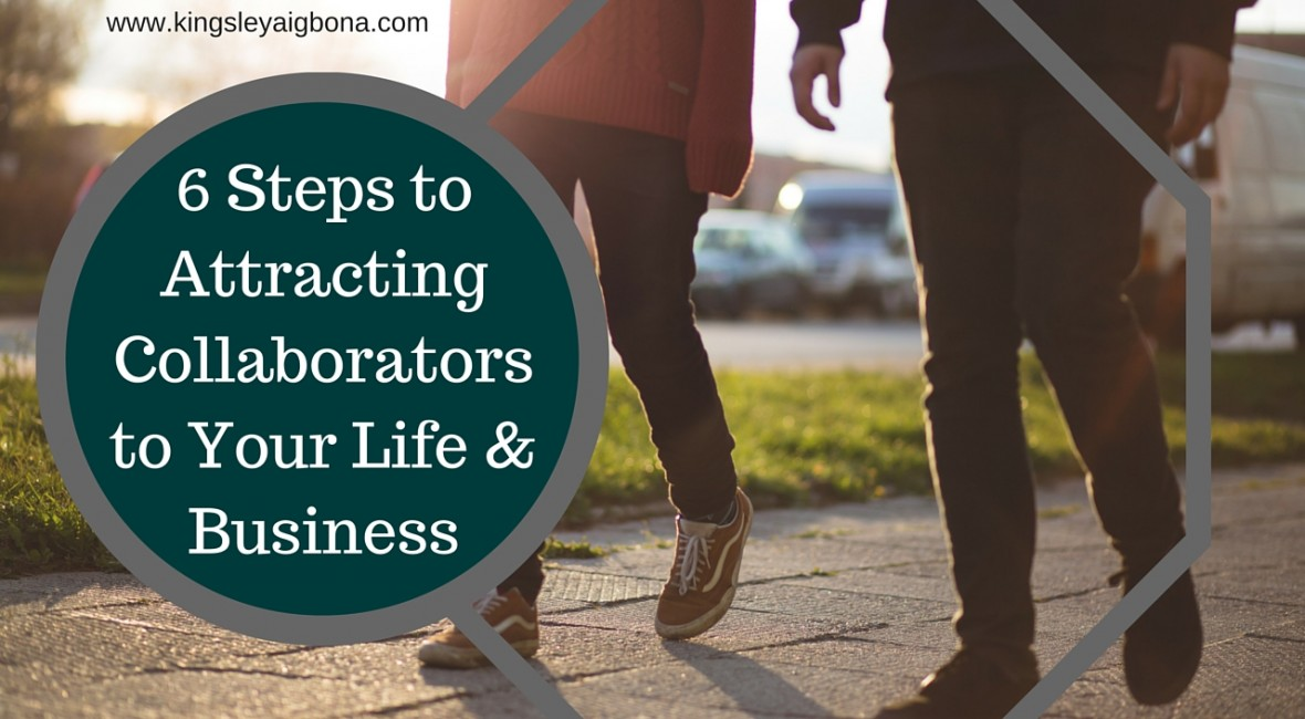 6 steps to attracting Collaborators to your life and business.