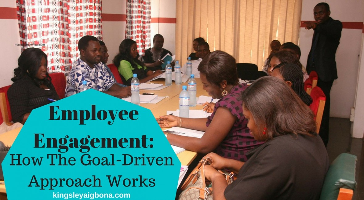 Employee Engagement - How Goal-Driven Approach Works