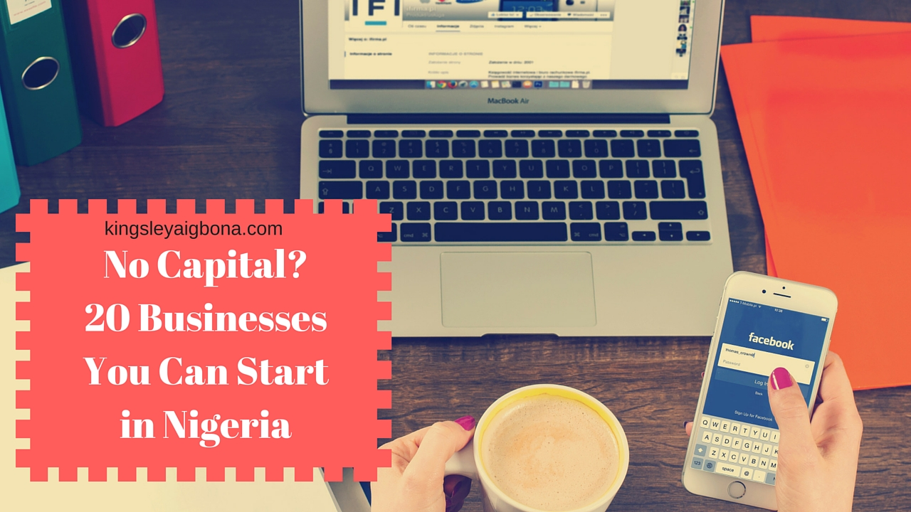 No Capital - 20 Businesses You Can Start in Nigeria