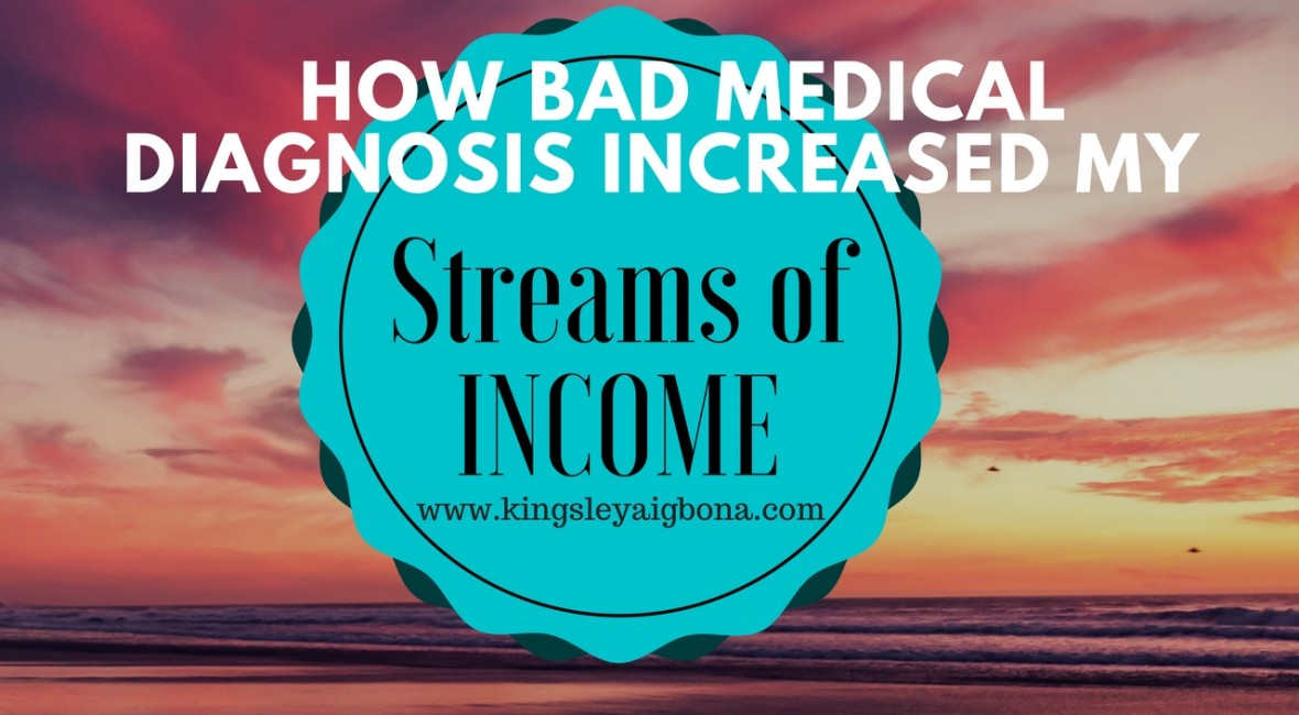 How Bad Medical Diagnosis increased my streams of income