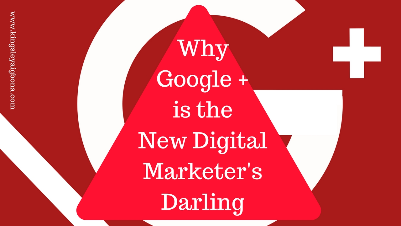 Google Plus: Why it's the New Digital Marketer's Darling