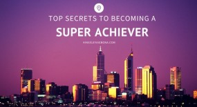 Super Achiever: Top Secrets To Becoming One