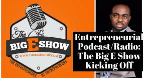 Entrepreneurial Podcast: The Big E Show Kicking Off