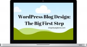 WordPress Blog Design: The Big First Step
