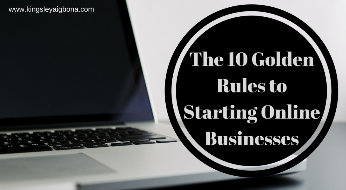 The 10 Golden Rules to Starting Online Businesses